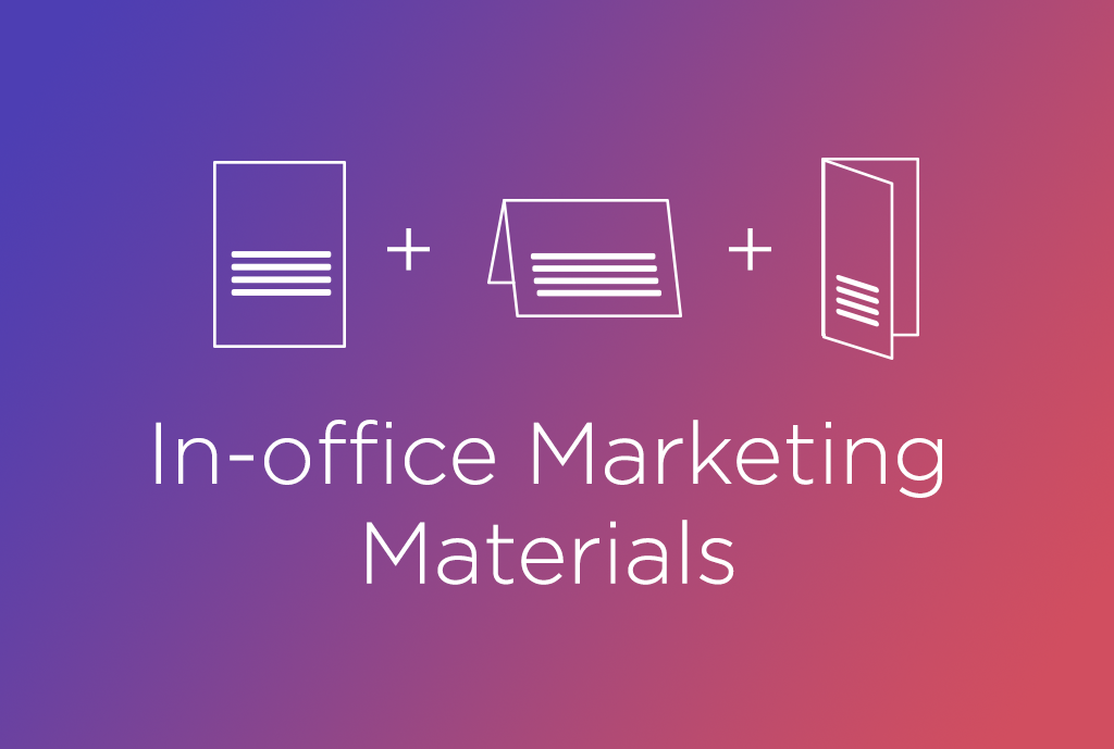 In-office Marketing Materials