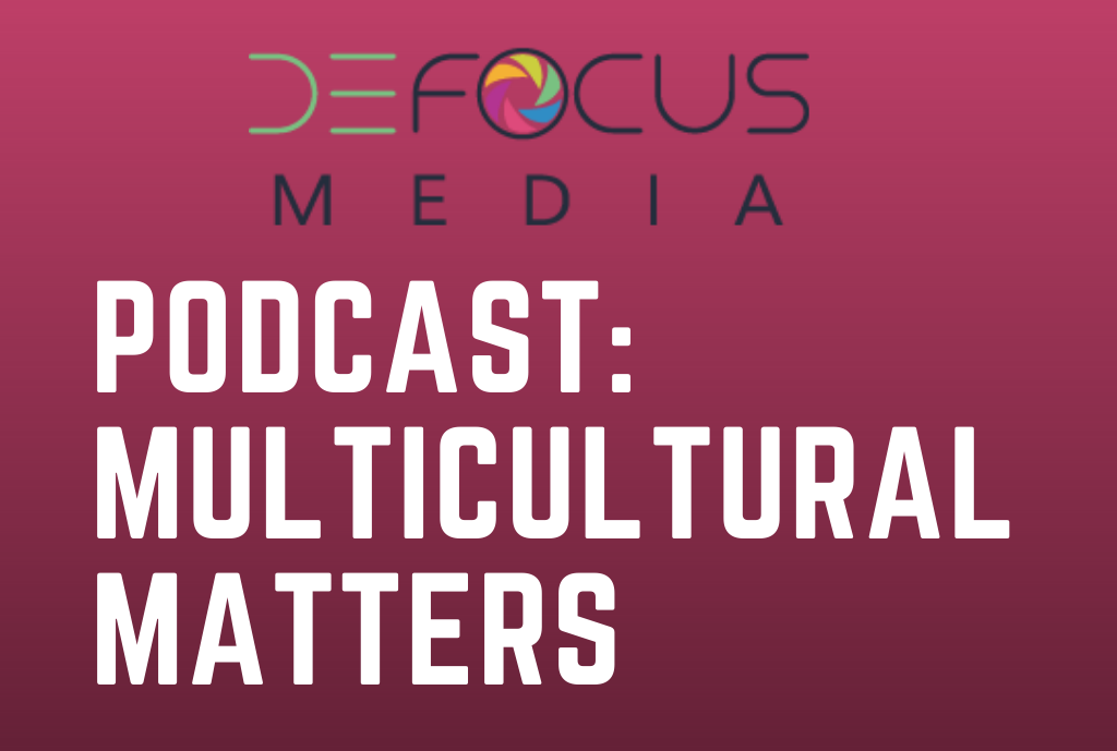 Defocus Media Podcast: Multicultural Matters