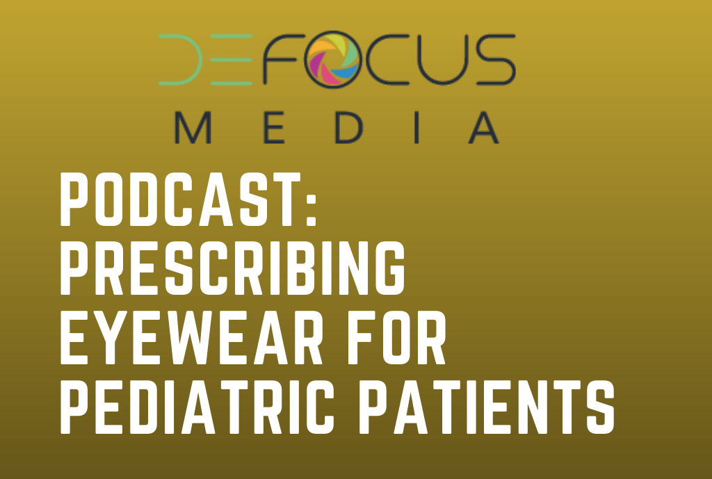 Defocus Media Podcast: Prescribing Eyewear for Pediatric Patients