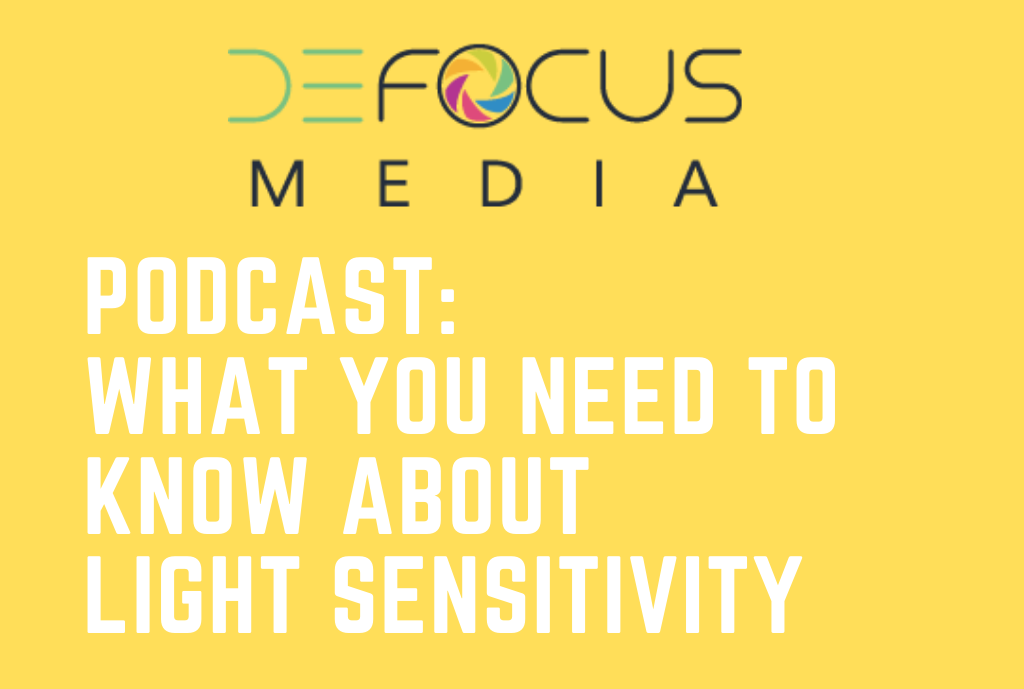 Defocus Media Podcast: What You Need to Know About Light Sensitivity